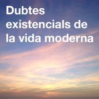 Dubtes existencials de la vida moderna